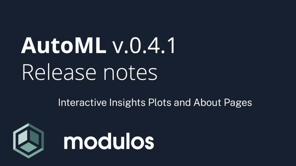 AutoML v.0.4.1 Release notes, Interactive Insights Plots and About Pages, Modulos